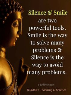 Silence & smile. Two powerful tools , use them wisely