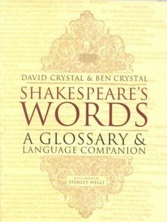 One of the world's foremost authorities on the English language, and the actor Ben Crystal, have taken a fresh look at the vocabulary of Shakespeare's poems and plays and compiled a glossary of nearly