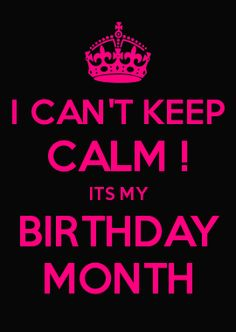 I CAN DO WHAT I WANT IT'S MY BIRTHDAY MONTH - KEEP CALM ...