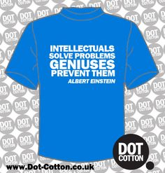 Albert Einstein Quote T-Shirt available from Dot Cotton. Choose your T-Shirt and Print Colours