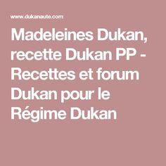 Madeleines Dukan, recette Dukan PP - Recettes et forum Dukan pour le Régime Dukan