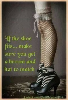 "Magick Wicca Witch Witchcraft: ~ ""If the shoe fits…make sure you get a broom and hat to match. Holidays Halloween, Halloween Crafts, Halloween Costumes, Halloween Quotes, Halloween Stuff, Halloween Ideas, Halloween Witches, Halloween Humor, Ghost Costumes"