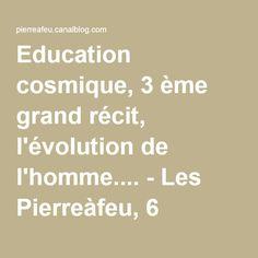 Education cosmique, 3 ème grand récit, l'évolution de l'homme.... - Les Pierreàfeu, 6 cailloux sur le chemin....