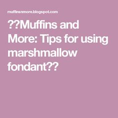 🌟🌟Muffins and More: Tips for using marshmallow fondant🌟🌟