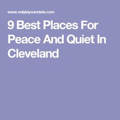 9 Best Places For Peace And Quiet In Cleveland