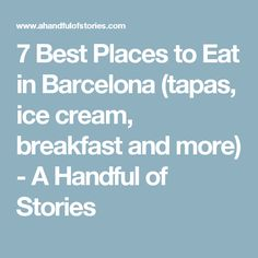 7 Best Places to Eat in Barcelona (tapas, ice cream, breakfast and more) - A Handful of Stories