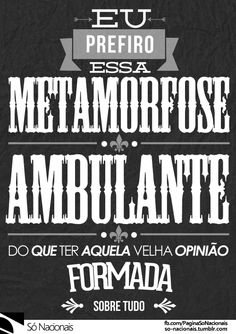 "Metamorfose Ambulante - Raul Seixas •  "" Facebook [x] "" •  "" Twitter [x] "" •  "" Instagram [x] "" Some Quotes, Words Quotes, Sayings, Music Lyrics, Music Quotes, Rebel, Beauty Quotes, Quote Posters, Some Words"