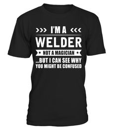 """# I'm a Welder Not a Magician Quote Gift T-shirt .  Special Offer, not available in shops      Comes in a variety of styles and colours      Buy yours now before it is too late!      Secured payment via Visa / Mastercard / Amex / PayPal      How to place an order            Choose the model from the drop-down menu      Click on """"Buy it now""""      Choose the size and the quantity      Add your delivery address and bank details      And that's it!      Tags: In the field of fusing materials…"""