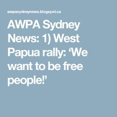 AWPA Sydney News: 1) West Papua rally: 'We want to be free people!'