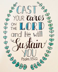 """Cast your cares on the Lord and He will sustain you"" Psalm 55:22 by bec_letters"
