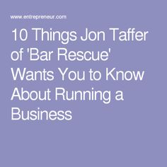 10 Things Jon Taffer of 'Bar Rescue' Wants You to Know About Running a Business