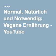 Normal, Natürlich und Notwendig: Vegane Ernährung - YouTube