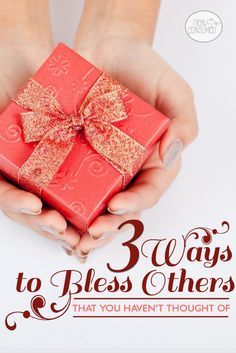 A gift that blesses another's heart is one that is truly priceless. I'm sharing 3 ways to bless others that you probably haven't thought of!