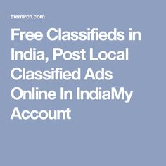 Free Classifieds in India, Post Local Classified Ads Online In IndiaMy Account