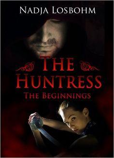 Amazon.com: The Huntress (The Beginnings Book 1) eBook: Nadja Losbohm, Liliane Buhociu: Kindle Store