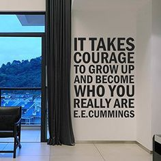 It Takes Courage to Grow Up and Become Who You Really Are - Inspirational Motivational Kid Wall Decal Vinyl Quote Lettering Decoration Sticker Decor Art (Brown, Small) DigTour WallArt http://www.amazon.com/dp/B00C41JNK6/ref=cm_sw_r_pi_dp_gvA3tb01DYXYTSK5