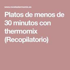 Platos de menos de 30 minutos con thermomix (Recopilatorio)