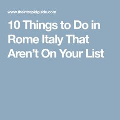 10 Things to Do in Rome Italy That Aren't On Your List