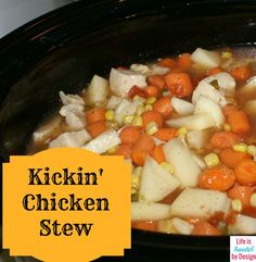 Kickin' Chicken Stew is a great fall recipe! Throw the ingredients in the crock pot and it will be done when you get home! Versatile recipe that is delicious!
