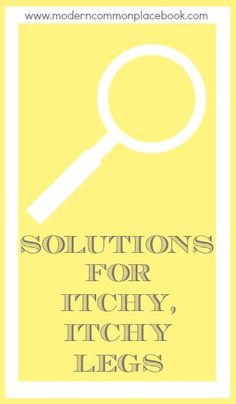 SOLUTIONS for Itchy, Itchy Legs www.moderncommonplacebook.com