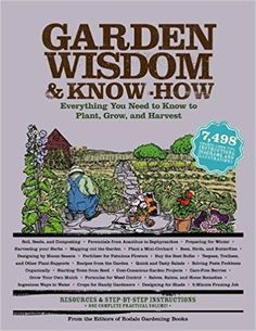 Garden Wisdom and Know-How: Everything You Need to Know to Plant, Grow, and Harvest: Editors of Rodale Books, Judy Pray: 9781579128371: Amazon.com: Books