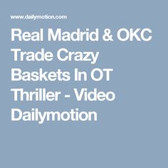 Real Madrid & OKC Trade Crazy Baskets In OT Thriller - Video Dailymotion