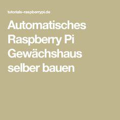 Automatisches Raspberry Pi Gewächshaus selber bauen