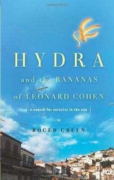 Hydra and the Bananas of Leonard Cohen by Roger Green. $27.95