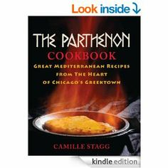 Amazon.com: The Parthenon Cookbook: Great Mediterranean Recipes from the Heart of Chicago's Greektown eBook: Camille Stagg: Kindle Store #freekindlebooks #cookbook #greek #recipes