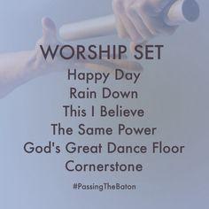 WEEKEND WORSHIP SET LIST Happy Day Rain Down This I Believe The Same Power God's Great Dance Floor Corner stone #PassingTheBaton