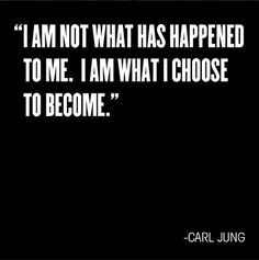 I love this quote because it throws out the victim mentality that a lot of people suffer from. Don't be a victim, choose who you want to be!