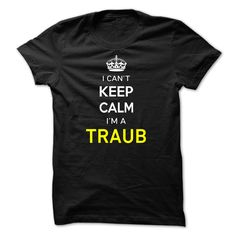 [Hot tshirt name creator] I Cant Keep Calm Im A TRAUB  Shirts of week  Hi TRAUB you should not keep calm as you are a TRAUB for obvious reasons. Get your T-shirt today and let the world know it.  Tshirt Guys Lady Hodie  SHARE and Get Discount Today Order now before we SELL OUT  Camping field tshirt i cant keep calm im im a traub keep calm im traub
