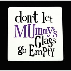 """The Bright Side """"Don't Let Mummy's Glass Go Empty"""" Coaster 
