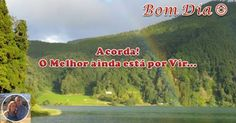 Desejo-te um Excelente Dia :)  Bom Dia!  #bomdia #atreveteaserlivre #escolheserfeliz
