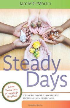 Steady Days: A Journey Toward Intentional, Professional Motherhood by Jamie C. Martin