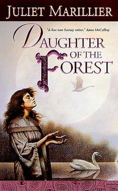 """""""Daughter of the Forest"""" by Juliet Marillier. Lovely Celtic retelling of The Six Swans."""