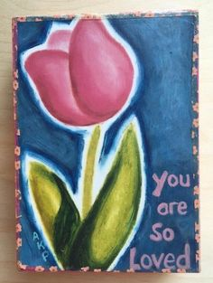 You Are So Loved Tulip  Art on Wood 5x7 Deep Wood Panel