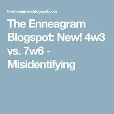 The Enneagram Blogspot: New! 4w3 vs. 7w6 - Misidentifying