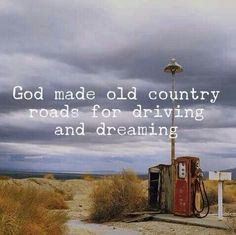 God made old country roads for driving and dreaming
