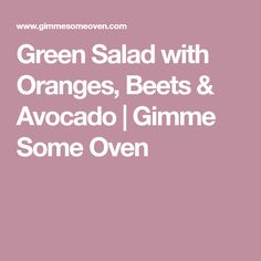 Green Salad with Oranges, Beets & Avocado | Gimme Some Oven