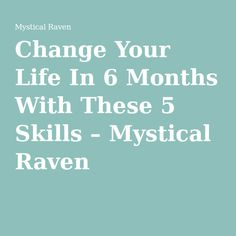 Change Your Life In 6 Months With These 5 Skills – Mystical Raven