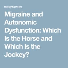 Migraine and Autonomic Dysfunction: Which Is the Horse and Which Is the Jockey?