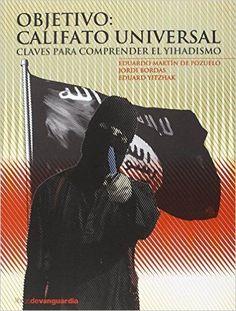 Objetivo : Califato Universal : claves para entender el yihadismo / Eduardo Martín de Pozuelo, Jordi Bordas, Eduard Yitzhak  323.2 Mar NOVETAT FEBRER 2016