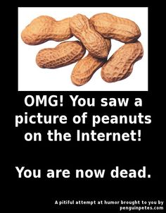 This is NOT funny! Do people not realize that peanuts can kill people? Allergies aren't for your entertainment. Don't joke about it. This encourages food allergy bullying and is not okay.