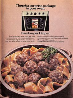 A late 1970s ad that promoted using Hamburger Helper as the base for a casserole. And let's not forget the beef shortage of the 70s gave us soy additives!