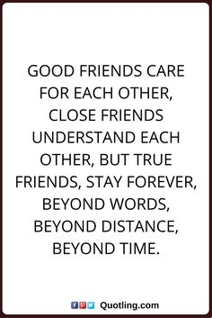 friendship quotes Good friends care for each other, close friends understand each other, but true friends, stay forever, beyond words, beyond distance, beyond time.