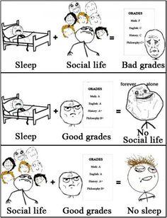 Grades VS Social life VS Sleep - I'm definitely the last one... A teenager's life is hard...