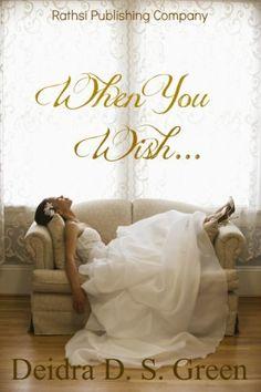 When You Wish by Deidra D. S. Green, http://www.amazon.com/dp/B00A2Z9MO8/ref=cm_sw_r_pi_dp_WcwKsb1EK66ND