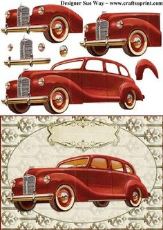 A smart shiny red vintage car on a steampunk style background. Perfect for fathers day or those difficult male birthdays. Also great for a driving test pass. 3d Paper Crafts, Paper Art, Vintage Cards, Vintage Images, Retro, Posters Vintage, Decoupage Printables, 3d Sheets, Boy Cards