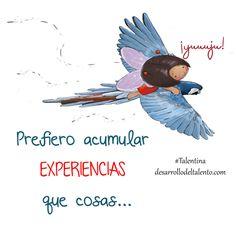 """""""Prefiero acumular experiencias que cosas"""" #Talentina"""